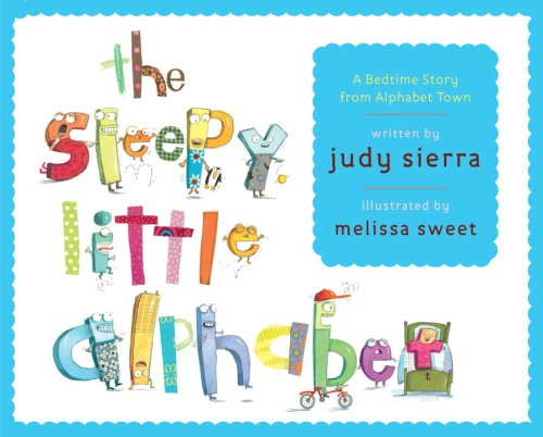 The Sleepy Little Alphabet: A Bedtime Story from Alphabet Town, JUDY SIERRA