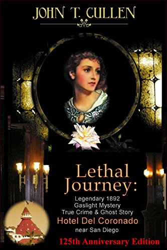 Lethal Journey: Legendary 1892 Gaslight Mystery: True Crime & Ghost Story at the Hotel del Coronado near San Diego (Hotels Near compare prices)