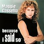Because I Said So | Maggie Cassella
