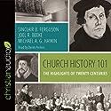 Church History 101: The Highlights of Twenty Centuries Audiobook by Sinclair B. Ferguson, Joel R. Beeke, Michael A. G. Haykin Narrated by Derek Perkins