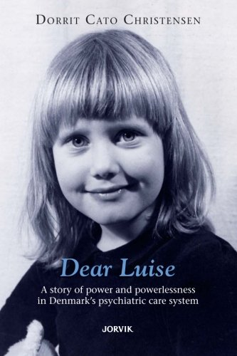 Dear Luise: A story of power and powerlessness  in Denmark's psychiatric care system