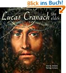 Lucas Cranach the Elder: 220+ Renaiss...