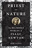 img - for Priest of Nature: The Religious Worlds of Isaac Newton book / textbook / text book