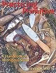 Practicing Primitive: A Handbook of A...