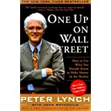 One Up On Wall Street: How To Use What You Already Know To Make Money In The Market ~ Peter Lynch