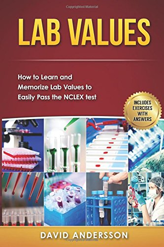 Lab Values: How to Learn and Memorize Lab Values to Easily Pass the NCLEX test PDF Download Free