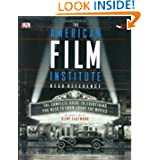 The American Film Institute Desk Reference: The Complete Guide to Everything You Need to Know about the Movies...