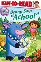 "Benny Says, ""Achoo!"" (Dora the Explorer Ready-to-Read)"