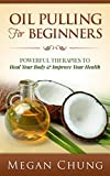 Oil Pulling For Beginners: Powerful Therapies To Heal Your Body & Improve Your Health (Step by Step Guide)