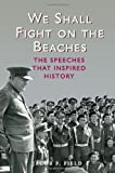 img - for We Shall Fight on the Beaches: The Speeches That Inspired History by Field, Jacob F. (2013) Hardcover book / textbook / text book