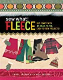 Carol Jessop SEW WHAT! FLEECE: Get Comfy with 30 Head-to-Toe, Easy-to-Sew Projects!