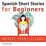 Spanish Short Stories for Beginners: Improve Your Reading and Listening Skills in Spanish | Claudia Orea