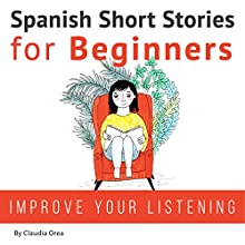 Spanish Short Stories for Beginners: Improve Your Reading and Listening Skills in Spanish Audiobook by Claudia Orea Narrated by Lucia Bodas, Abel Franco