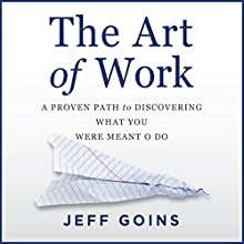 The Art of Work (       UNABRIDGED) by Jeff Goins Narrated by Jeff Goins