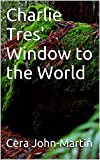 img - for Charlie Tres' Window to the World (The Adventures of Charlie Tres' Book 1) book / textbook / text book