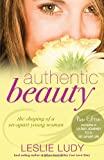 Authentic Beauty: The Shaping of a Set-Apart Young Woman
