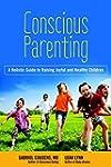 Conscious Parenting: The Holistic Gui...