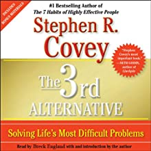 The 3rd Alternative: Solving Life's Most Difficult Problems (       UNABRIDGED) by Stephen R. Covey Narrated by Breck England