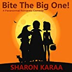 Bite the Big One!: A Paranormal Romantic Comedy | Sharon Karaa