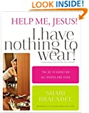 Help Me, Jesus! I Have Nothing to Wear!: The Go-To Guide for All Shapes and Sizes