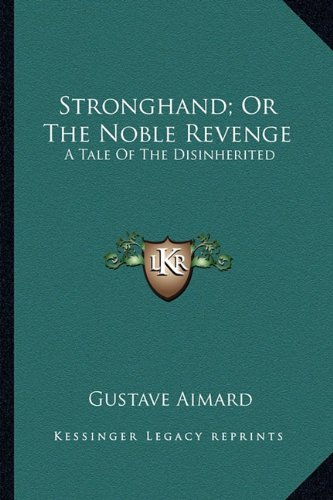 Stronghand; Or the Noble Revenge: A Tale of the Disinherited