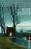 'Vergessen: Kriminalroman' von Elke Pistor