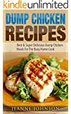 Dump Chicken Recipes: Best & Super Delicious Dump Chicken Meals For The Busy Home Cook