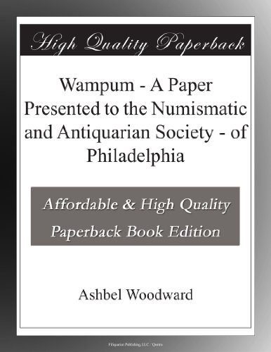 Wampum - A Paper Presented to the Numismatic and Antiquarian Society - of Philadelphia