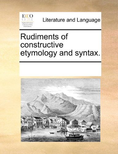 Rudiments of constructive etymology and syntax.