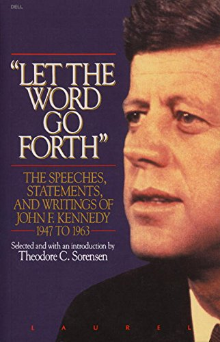 Let the Word Go Forth: The Speeches, Statements, and Writings of John F. Kennedy 1947 to 1963