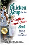 img - for Chicken Soup for the Mother and Son Soul: Stories to Celebrate the Lifelong Bond (Chicken Soup for the Soul (Paperback Health Communications)) book / textbook / text book