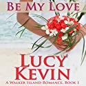 Be My Love: A Walker Island Romance, Book 1 (       UNABRIDGED) by Lucy Kevin Narrated by Eva Kaminsky