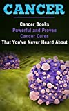 Medicine: Disease: Powerful Cancer Cures You've Never Heard About (Alternative Medicine Healing Cancer) (Alternative Therapy longevity Health and Wellness)