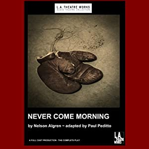 Never Come Morning (Dramatized) | [Paul Peditto (adaptation), Nelson Algren]