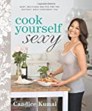 Cook Yourself Sexy: Easy Delicious Recipes for the Hottest, Most Confident You