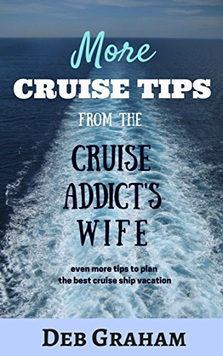 Book: More Cruise Tips - From the Cruise Addict's Wife by Deb Graham