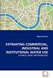 ESTIMATING COMMERCIAL, INDUSTRIAL AND INSTITUTIONAL WATER USE: A PARCEL-LEVEL METHODOLOGY