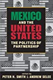 Mexico and the United States: The Politics of Partnership (1588268934) by Peter H. Smith