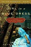 Girl in a Blue Dress: A Novel Inspired by the Life and Marriage of Charles Dickens Gaynor Arnold