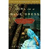 Girl in a Blue Dress: A Novel Inspired by the Life and Marriage of Charles Dickens ~ Gaynor Arnold