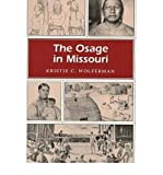 img - for [ [ [ The Osage in Missouri Osage in Missouri Osage in Missouri[ THE OSAGE IN MISSOURI OSAGE IN MISSOURI OSAGE IN MISSOURI ] By Wolferman, Kristie C. ( Author )Jul-14-1997 Paperback book / textbook / text book