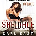 The Shemale Anomaly: The Complete Story | Carl East