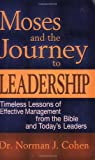 img - for Moses & Journey to Leadership: Timeless Lessons of Effective Management from the Bible and Today's Leaders book / textbook / text book