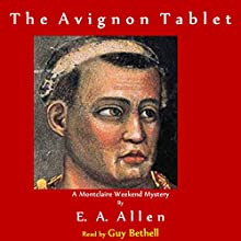 The Avignon Tablet: Montclaire Weekend Mysteries, Book 1 (       UNABRIDGED) by E.A. Allen Narrated by Guy Bethell