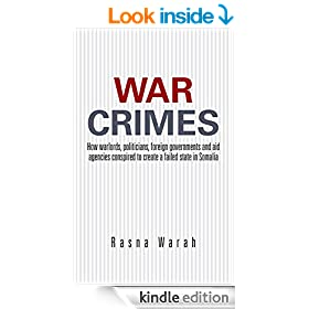 War Crimes: How warlords, politicians, foreign governments and aid agencies conspired to create a failed state in Somalia