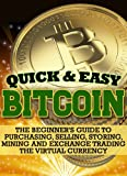 Bitcoin: The Beginner's Guide to Purchasing, Selling, Storing, Mining and Exchange Trading the Virtual Currency (Quick and Easy Series)