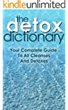 The Detox Dictionary: Your Complete Guide to All Cleanses and Detoxes (detox diet, colon cleanse, liver cleanse, colonic irrigation, detox drinks, cleansing diet, detox cleanse) (English Edition)
