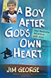 A Boy After Gods Own Heart: Your Awesome Adventure with Jesus