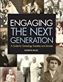 img - for Engaging the Next Generation: A Guide for Genealogy Societies and Libraries book / textbook / text book