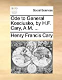img - for Ode to General Kosciusko, by H.F. Cary, A.M. ... book / textbook / text book